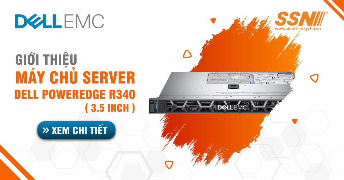 Giới Thiệu Máy Chủ Server Dell Poweredge R340