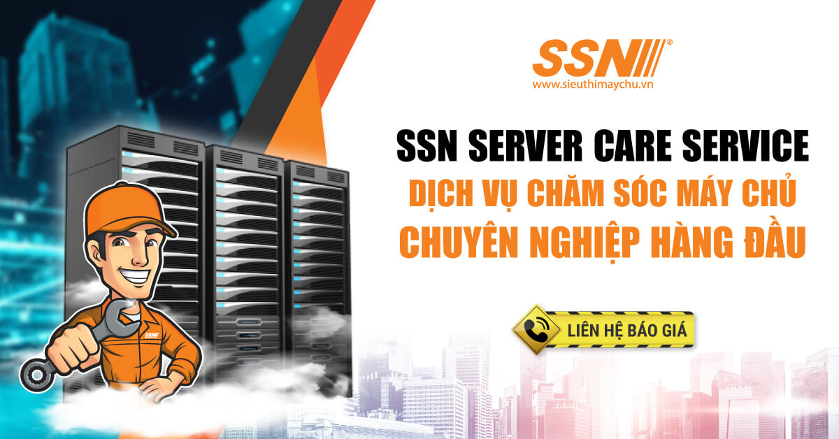 SSN Server Care Service - Dịch Vụ Chăm Sóc Máy Chủ Chuyên Nghiệp Hàng Đầu