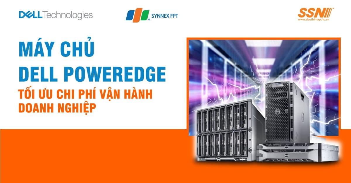 Máy Chủ Dell Poweredge - Tối ưu chi phí vận hành doanh nghiệp