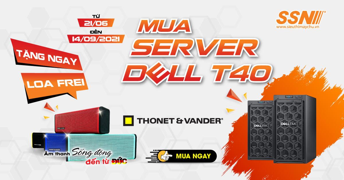 Mua Server Dell T40 tặng loa Đức - Thonet & Vander Frei
